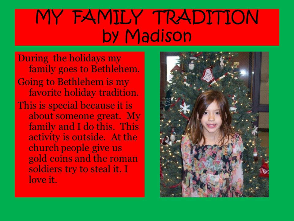 MY FAMILY TRADITION by Madison During the holidays my family goes to Bethlehem.