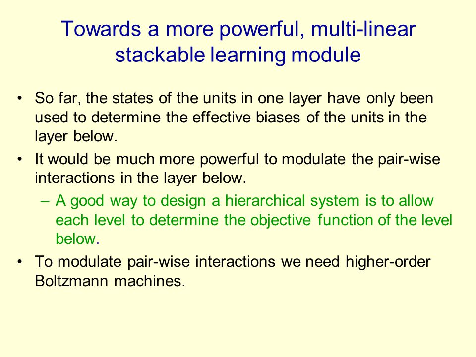 Towards a more powerful, multi-linear stackable learning module So far, the states of the units in one layer have only been used to determine the effe