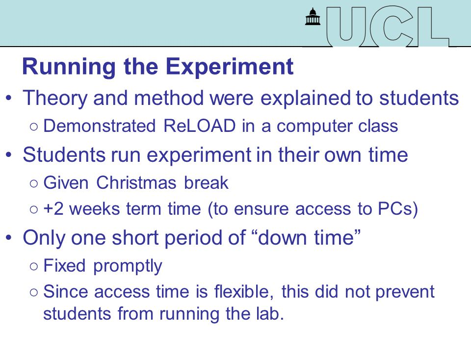 Running the Experiment Students occasionally e-mailed for clarification Wide range of access times was seen ○Including Christmas Eve ○Usage increased near the report hand-in deadline ○Short duration experiment  no queuing problems Students submitted traditional style lab report