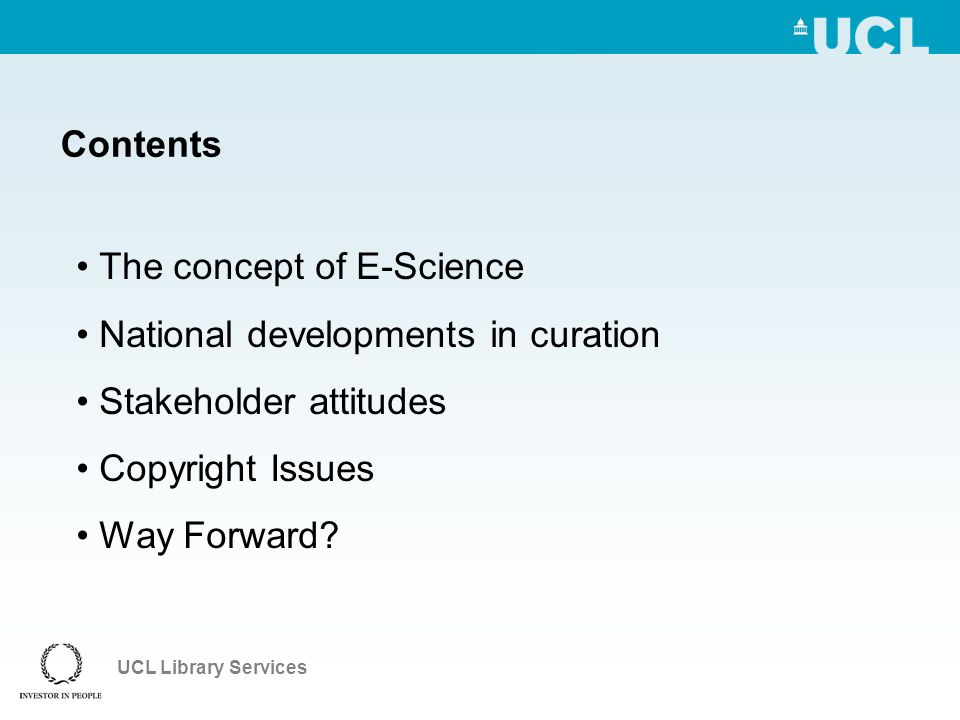 UCL Library Services Contents The concept of E-Science National developments in curation Stakeholder attitudes Copyright Issues Way Forward