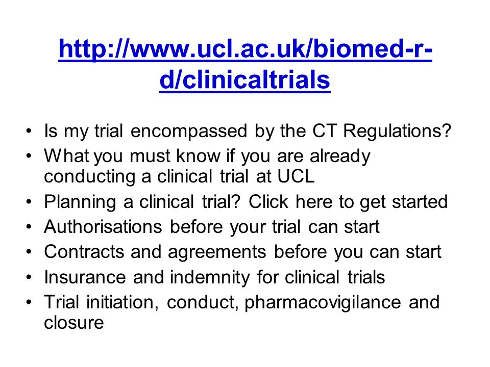 http://www.ucl.ac.uk/biomed-r- d/clinicaltrials Is my trial encompassed by the CT Regulations.