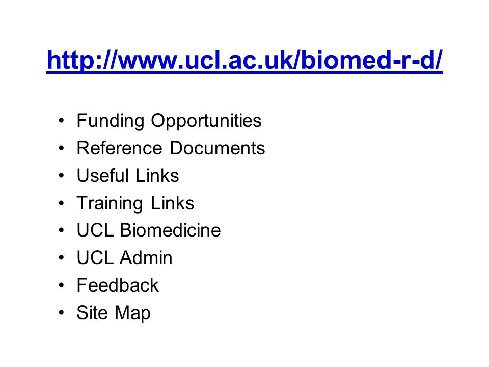 http://www.ucl.ac.uk/biomed-r-d/ Funding Opportunities Reference Documents Useful Links Training Links UCL Biomedicine UCL Admin Feedback Site Map