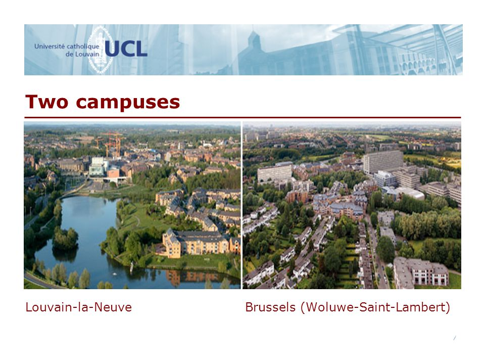7 7 Two campuses Louvain-la-Neuve Brussels (Woluwe-Saint-Lambert)