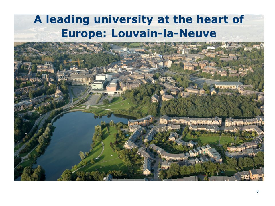 8 A leading university at the heart of Europe: Louvain-la-Neuve