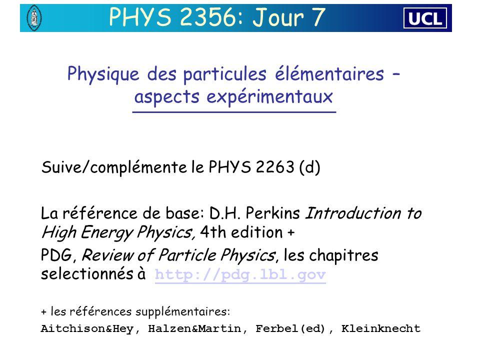 Physique des particules élémentaires – aspects expérimentaux Suive/complémente le PHYS 2263 (d) La référence de base: D.H.