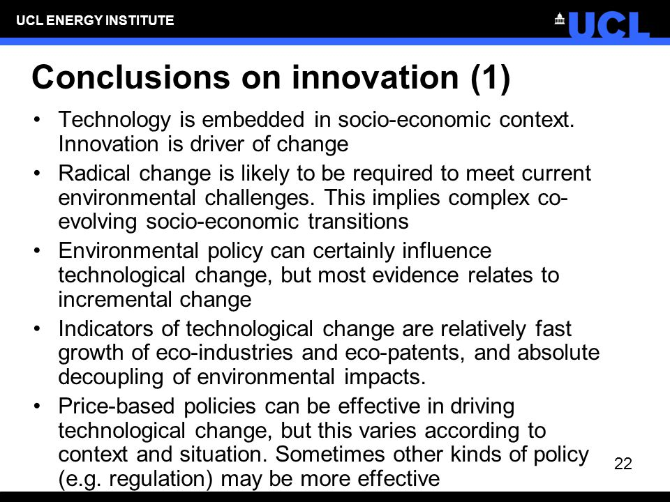 UCL ENERGY INSTITUTE Conclusions on innovation (1) Technology is embedded in socio-economic context.