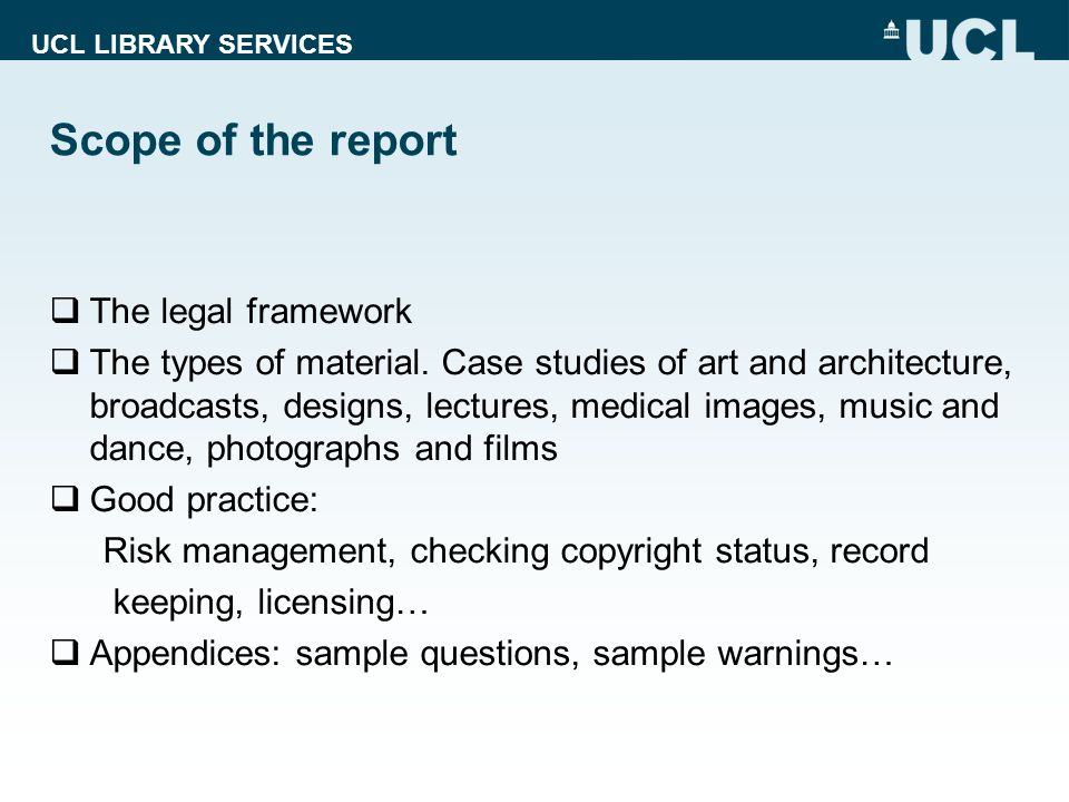 UCL LIBRARY SERVICES Scope of the report  The legal framework  The types of material. Case studies of art and architecture, broadcasts, designs, lec