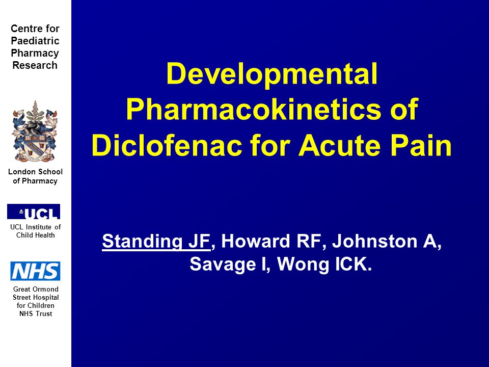 Great Ormond Street Hospital for Children NHS Trust London School of Pharmacy UCL Institute of Child Health Centre for Paediatric Pharmacy Research Developmental Pharmacokinetics of Diclofenac for Acute Pain Standing JF, Howard RF, Johnston A, Savage I, Wong ICK.