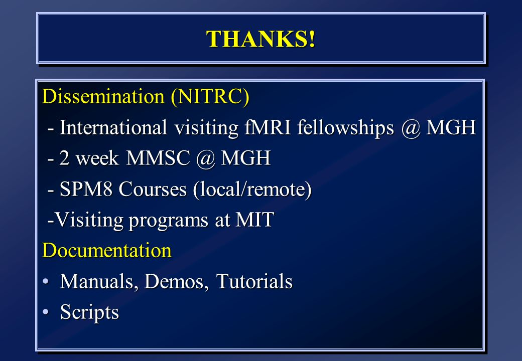 THANKS!THANKS! Dissemination (NITRC) - International visiting fMRI fellowships @ MGH - International visiting fMRI fellowships @ MGH - 2 week MMSC @ M