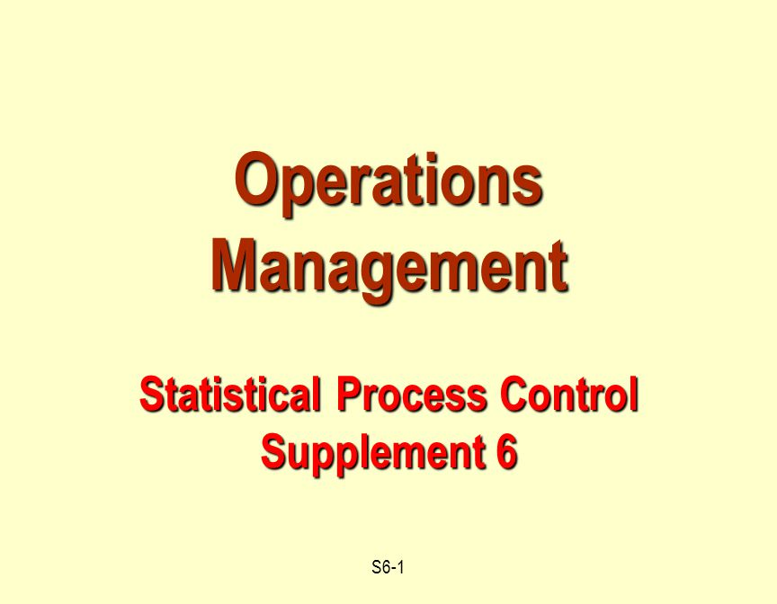 S6-2 Outline  Statistical Process Control (SPC). Mean charts or X -Charts.
