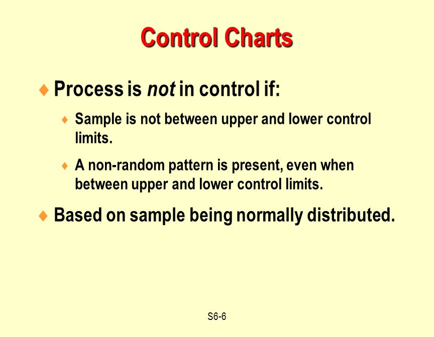 S6-6  Process is not in control if:  Sample is not between upper and lower control limits.  A non-random pattern is present, even when between uppe