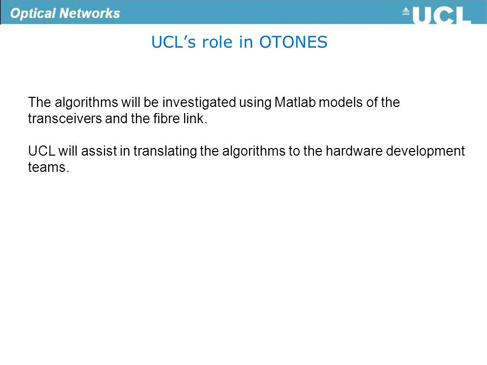 UCL's role in OTONES The algorithms will be investigated using Matlab models of the transceivers and the fibre link.