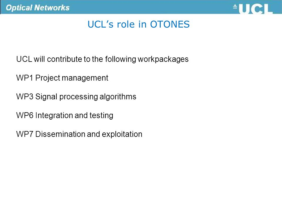 UCL's role in OTONES UCL will contribute to the following workpackages WP1 Project management WP3 Signal processing algorithms WP6 Integration and testing WP7 Dissemination and exploitation
