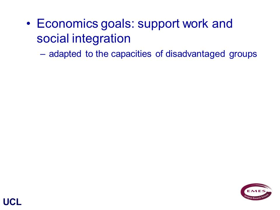 UCL Economics goals: support work and social integration –adapted to the capacities of disadvantaged groups