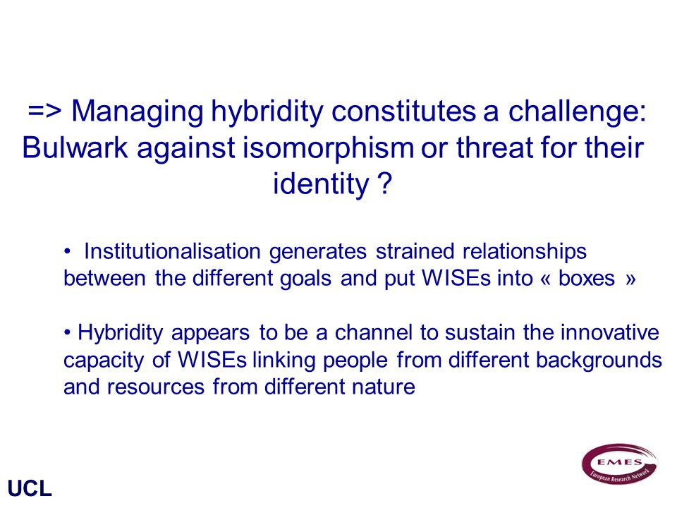 UCL => Managing hybridity constitutes a challenge: Bulwark against isomorphism or threat for their identity .