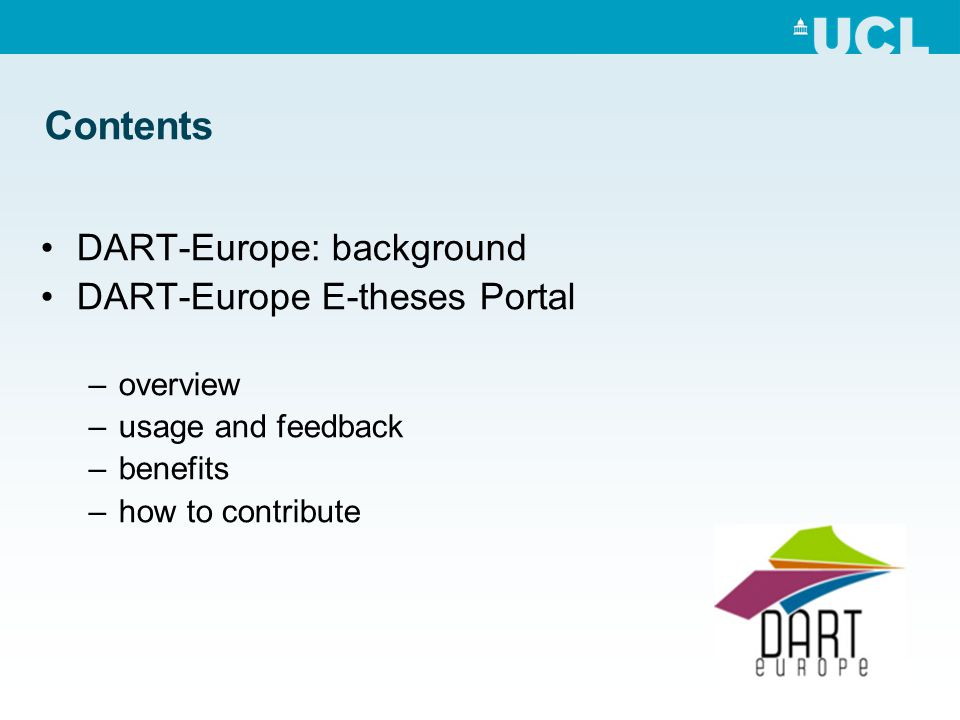 Contents DART-Europe: background DART-Europe E-theses Portal –overview –usage and feedback –benefits –how to contribute