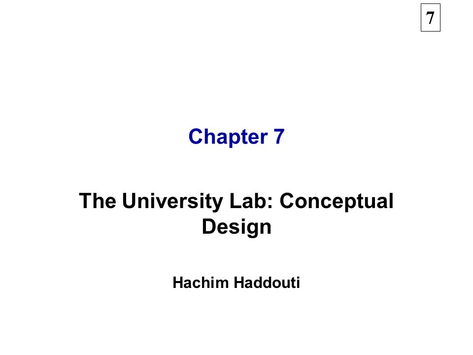 7 Chapter 7 The University Lab: Conceptual Design Hachim Haddouti