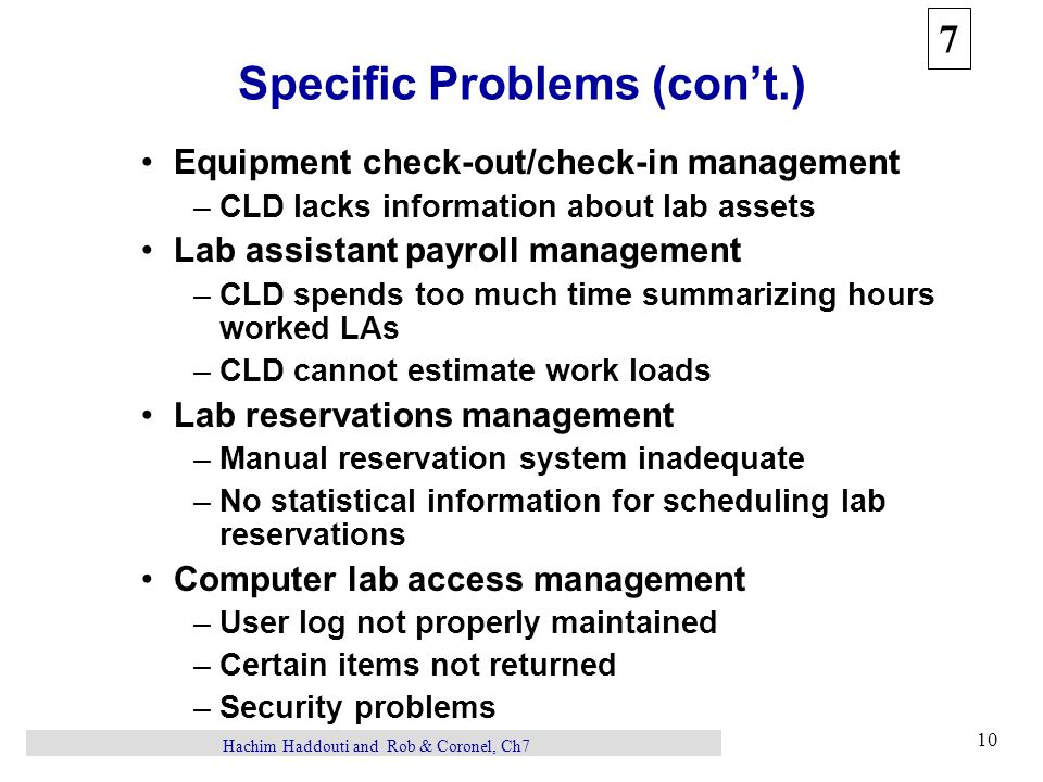 7 10 Hachim Haddouti and Rob & Coronel, Ch7 Specific Problems (con't.) Equipment check-out/check-in management –CLD lacks information about lab assets