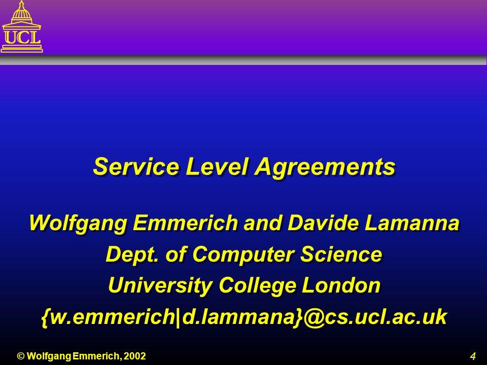5 © Wolfgang Emmerich, 2002 Agenda n Service Level Agreements (SLAs) n Service Level Specifications (SLSs) n Horizontal vs.