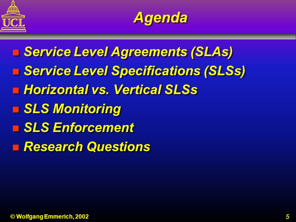 6 © Wolfgang Emmerich, 2002 Service Level Agreements (SLAs) n SLA are a means for customers to express their service level needs and for ASPs to distinguish their services n Typically appendixes to legal contracts n ASPs are still struggling to define SLA and manage the service levels n Typical SLA of ISPs include availability, latency, and time for error notification n Also important are problem resolution speed and resources n Refunds are made only upon customer claim in many cases n SLA are a means for customers to express their service level needs and for ASPs to distinguish their services n Typically appendixes to legal contracts n ASPs are still struggling to define SLA and manage the service levels n Typical SLA of ISPs include availability, latency, and time for error notification n Also important are problem resolution speed and resources n Refunds are made only upon customer claim in many cases