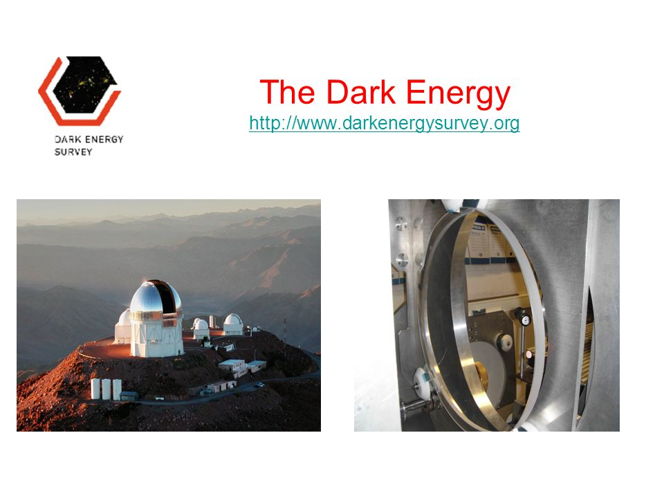 The Dark Energy http://www.darkenergysurvey.org http://www.darkenergysurvey.org