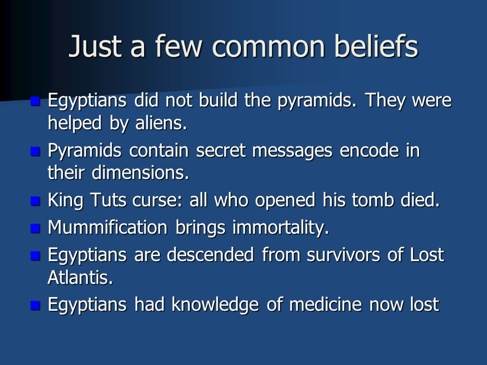 Just a few common beliefs Egyptians did not build the pyramids.