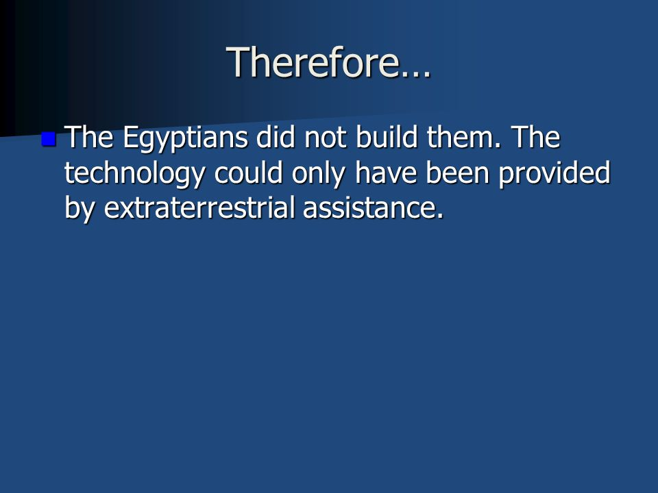 Therefore… The Egyptians did not build them.