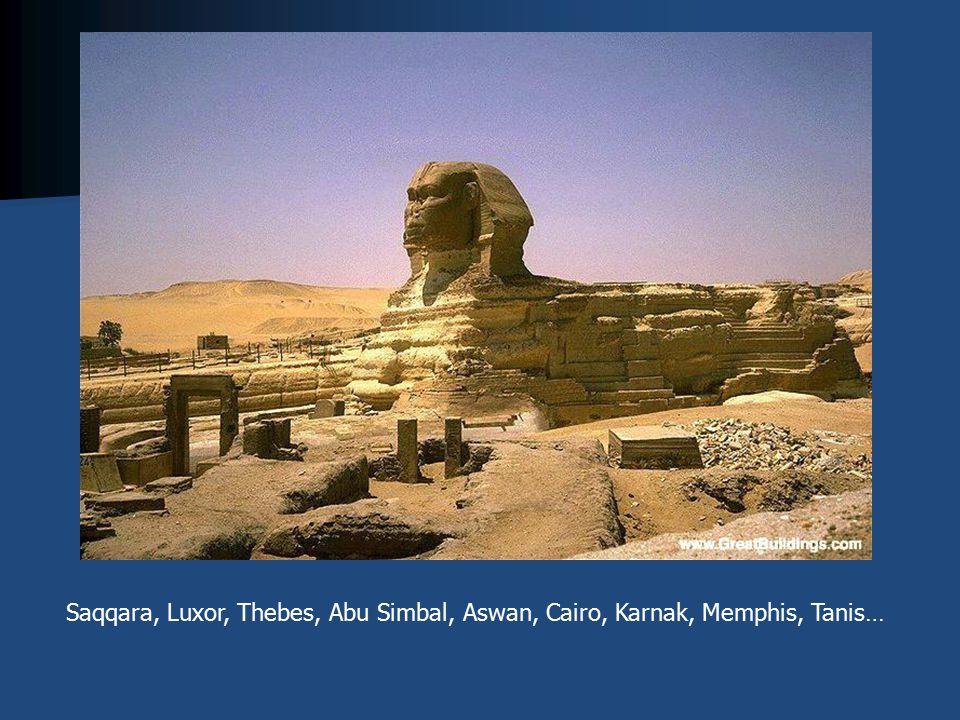 Saqqara, Luxor, Thebes, Abu Simbal, Aswan, Cairo, Karnak, Memphis, Tanis…