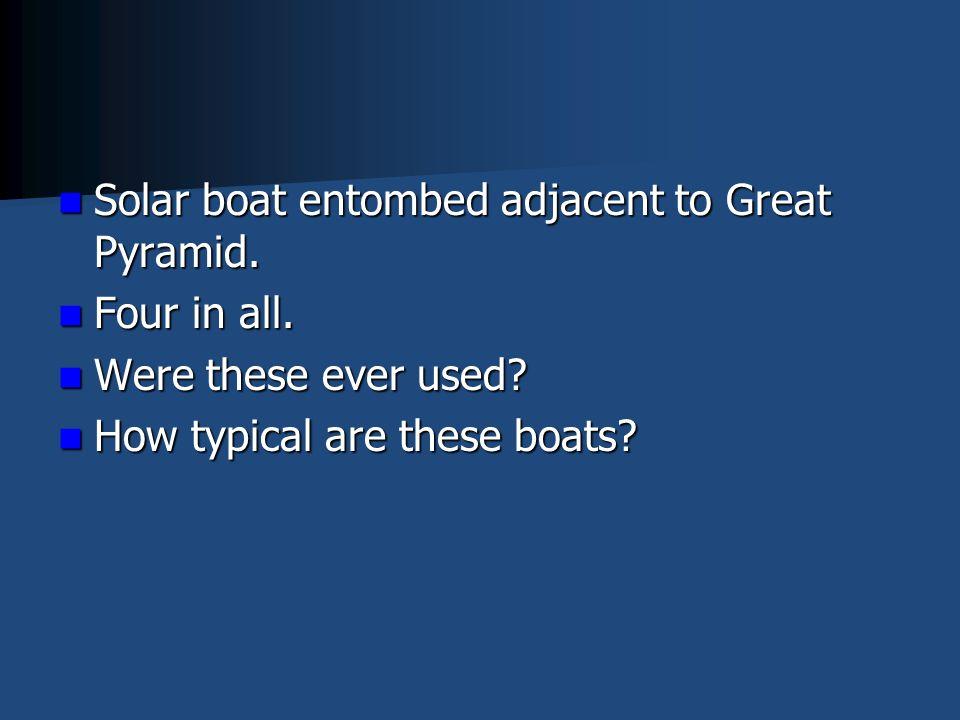Solar boat entombed adjacent to Great Pyramid. Solar boat entombed adjacent to Great Pyramid.