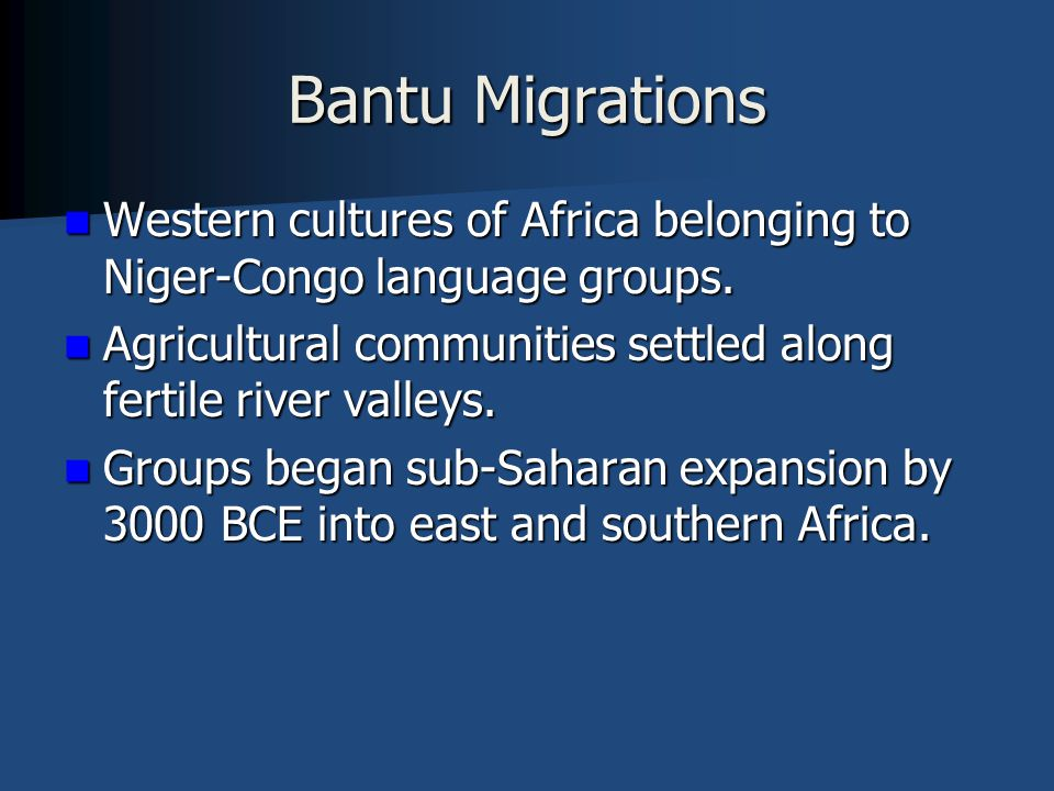 Bantu Migrations Western cultures of Africa belonging to Niger-Congo language groups.