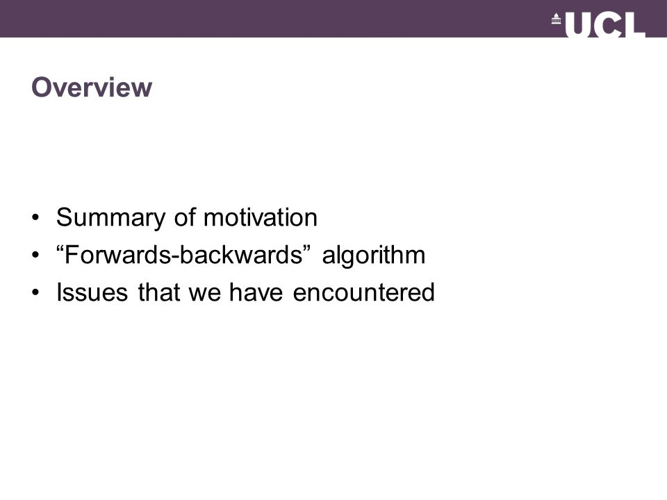Overview Summary of motivation Forwards-backwards algorithm Issues that we have encountered