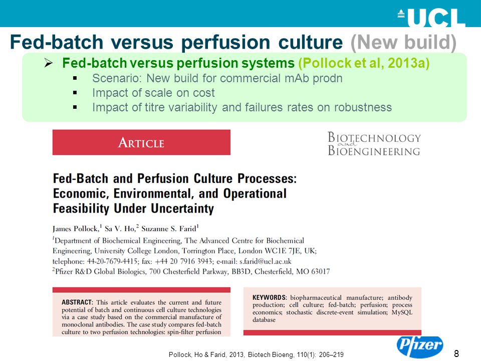 8 Fed-batch versus perfusion culture (New build) Pollock, Ho & Farid, 2013, Biotech Bioeng, 110(1): 206–219  Fed-batch versus perfusion systems (Poll