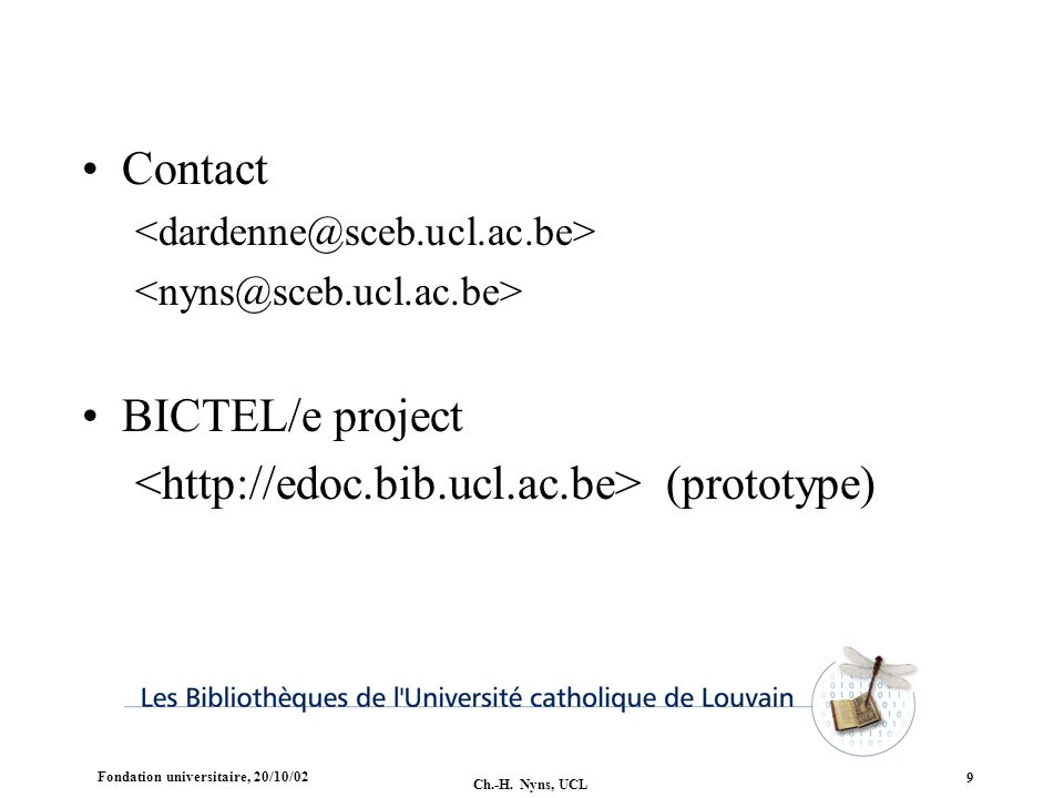 Fondation universitaire, 20/10/02 Ch.-H. Nyns, UCL 9 Contact BICTEL/e project (prototype)