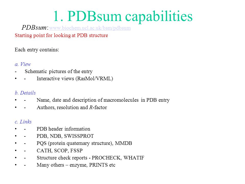 1. PDBsum capabilities PDBsum: www.biochem.ucl.ac.uk/bsm/pdbsumwww.biochem.ucl.ac.uk/bsm/pdbsum Starting point for looking at PDB structure Each entry