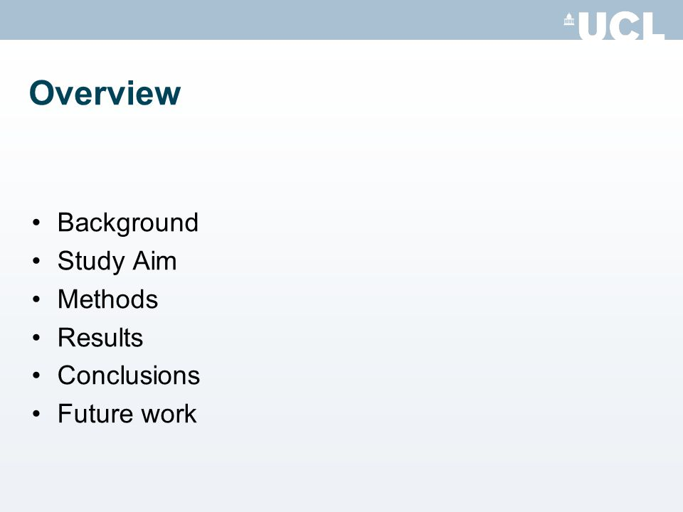 Overview Background Study Aim Methods Results Conclusions Future work