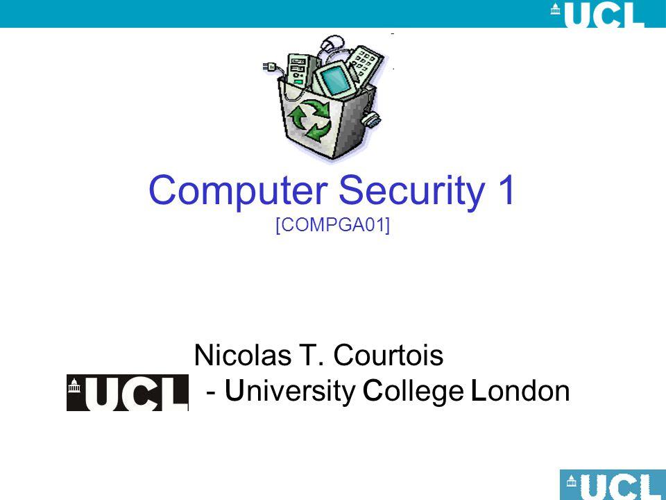 Computer Security 1 [COMPGA01] Nicolas T. Courtois - University College London