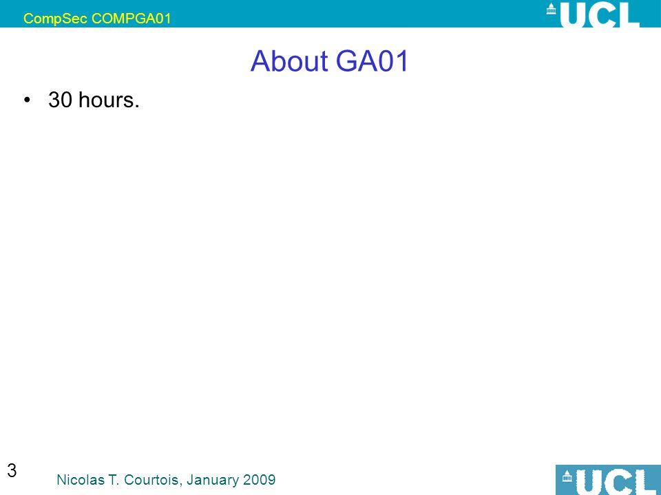 CompSec COMPGA01 Nicolas T. Courtois, January 2009 3 About GA01 30 hours.