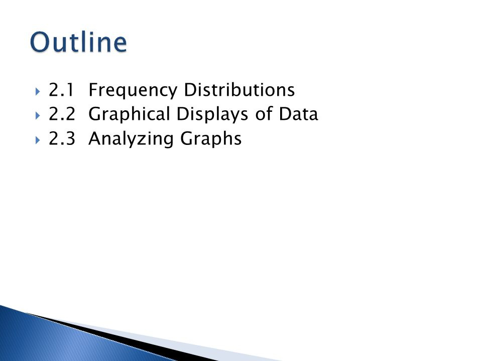  2.1 Frequency Distributions  2.2 Graphical Displays of Data  2.3 Analyzing Graphs