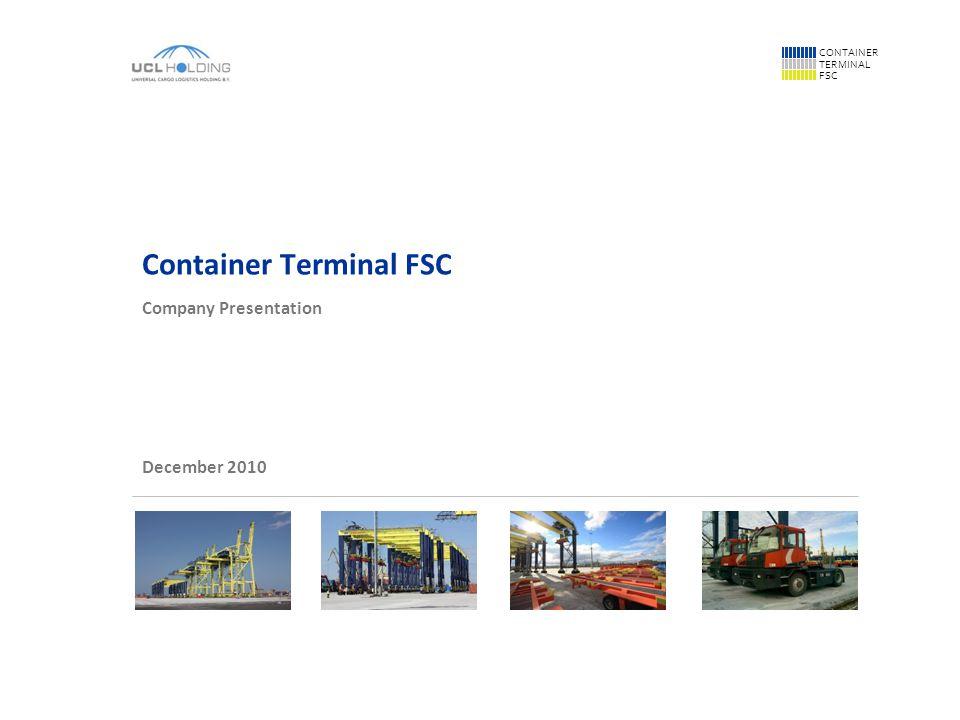 CONTAINER TERMINAL FSC Container Terminal FSC Company Presentation December 2010