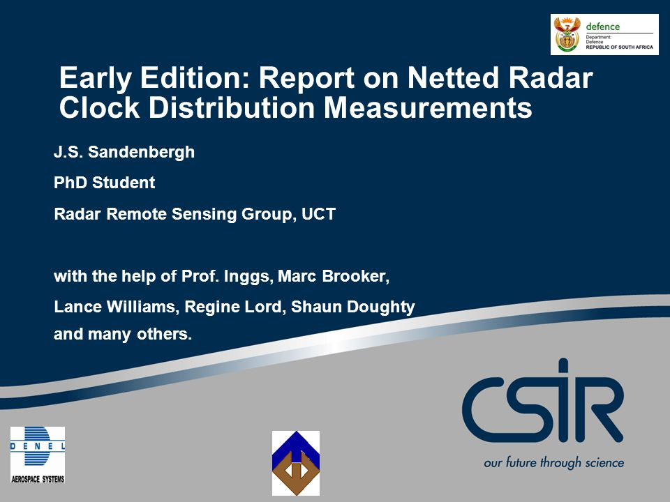 Slide 2 © CSIR 2006 www.csir.co.za Overview Netted Radar: Advantages & Challenges RRSG's GPS Disciplined Oscillators Collaboration with UCL UCL's Experimental Netted Radar Experiment Objective: Characterizing Clock Stability Experimental Setup Processing of Data Preliminary Results Conclusion
