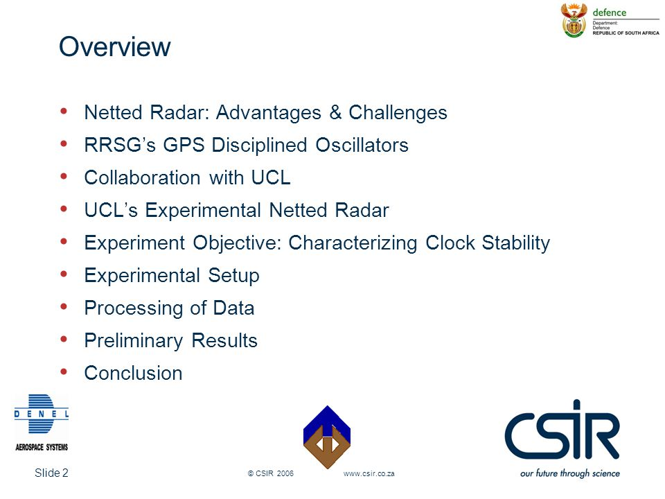 Slide 2 © CSIR 2006 www.csir.co.za Overview Netted Radar: Advantages & Challenges RRSG's GPS Disciplined Oscillators Collaboration with UCL UCL's Expe