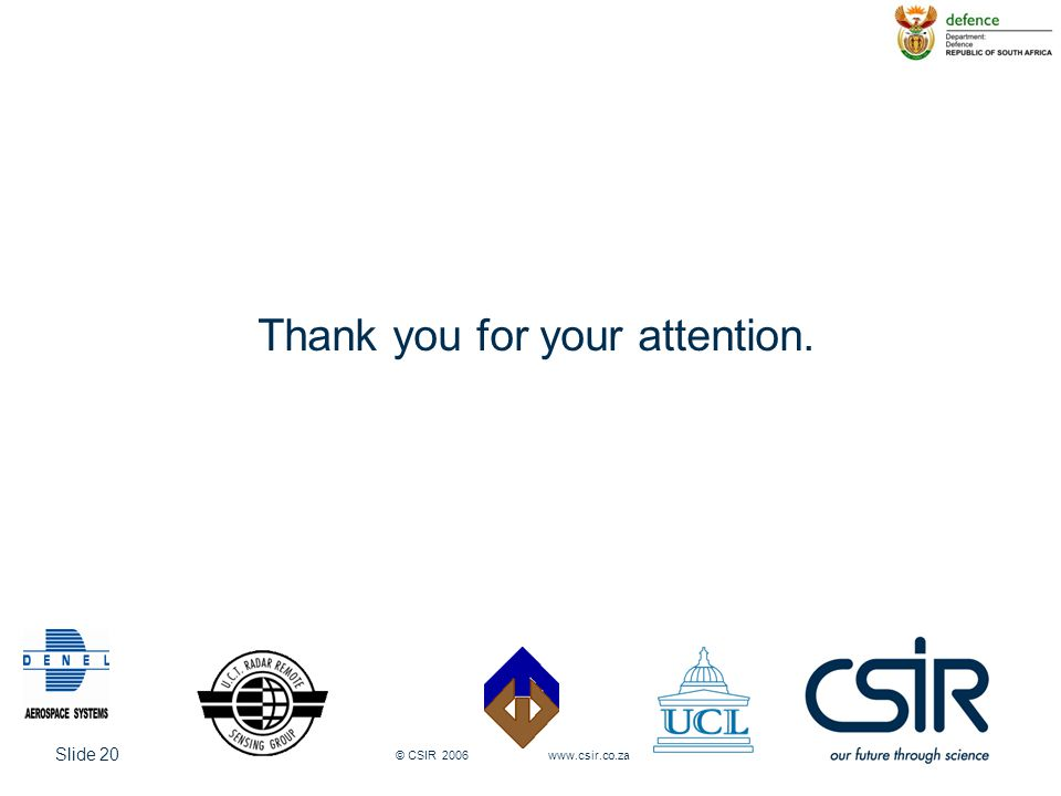 Slide 20 © CSIR 2006 www.csir.co.za Thank you for your attention.