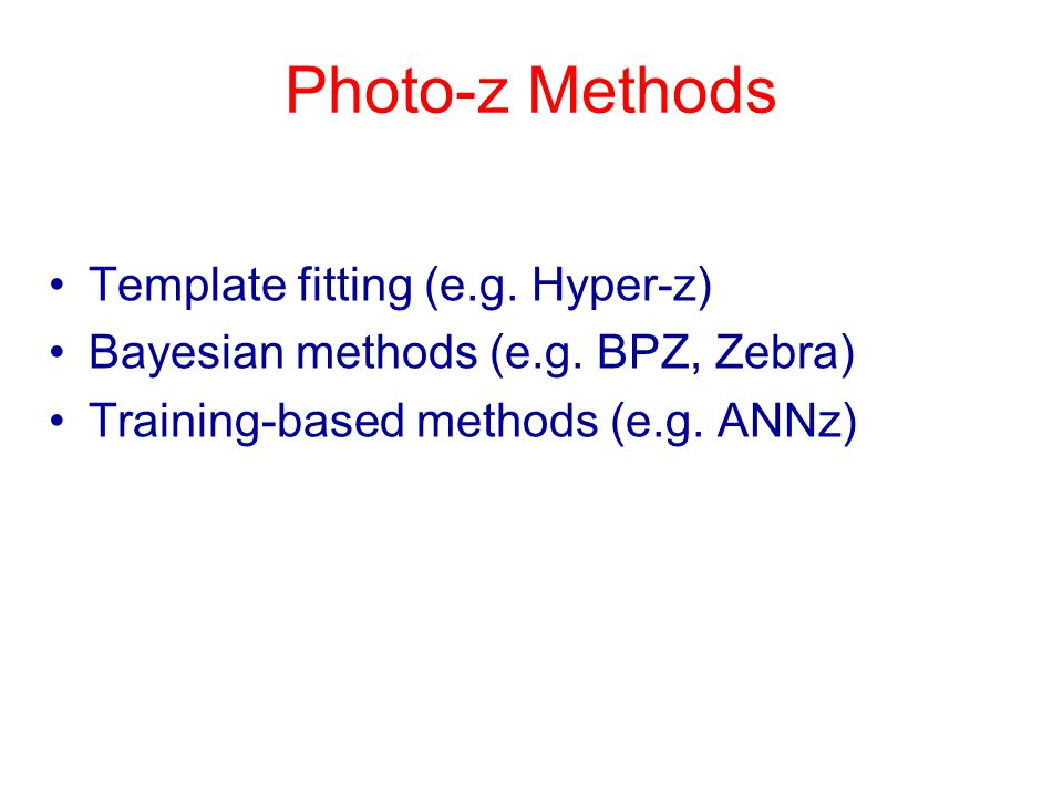 Photo-z Methods Template fitting (e.g. Hyper-z) Bayesian methods (e.g.