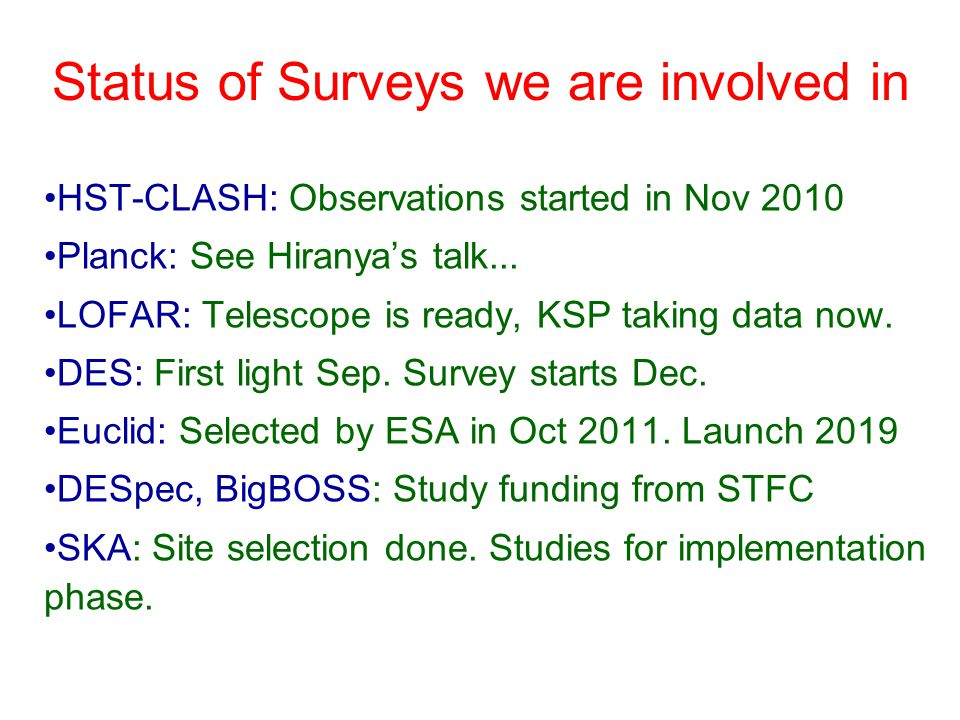 Status of Surveys we are involved in HST-CLASH: Observations started in Nov 2010 Planck: See Hiranya's talk...