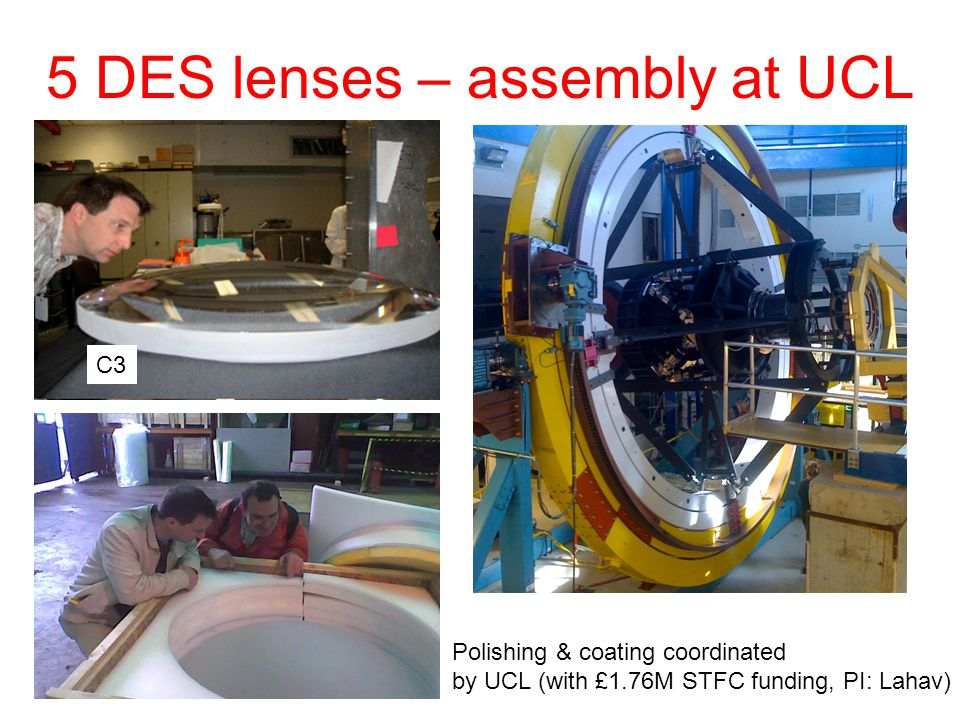 5 DES lenses – assembly at UCL Polishing & coating coordinated by UCL (with £1.76M STFC funding, PI: Lahav) C3