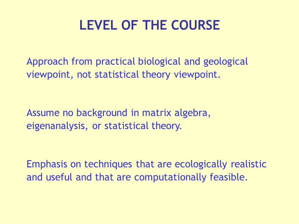 Approach from practical biological and geological viewpoint, not statistical theory viewpoint.