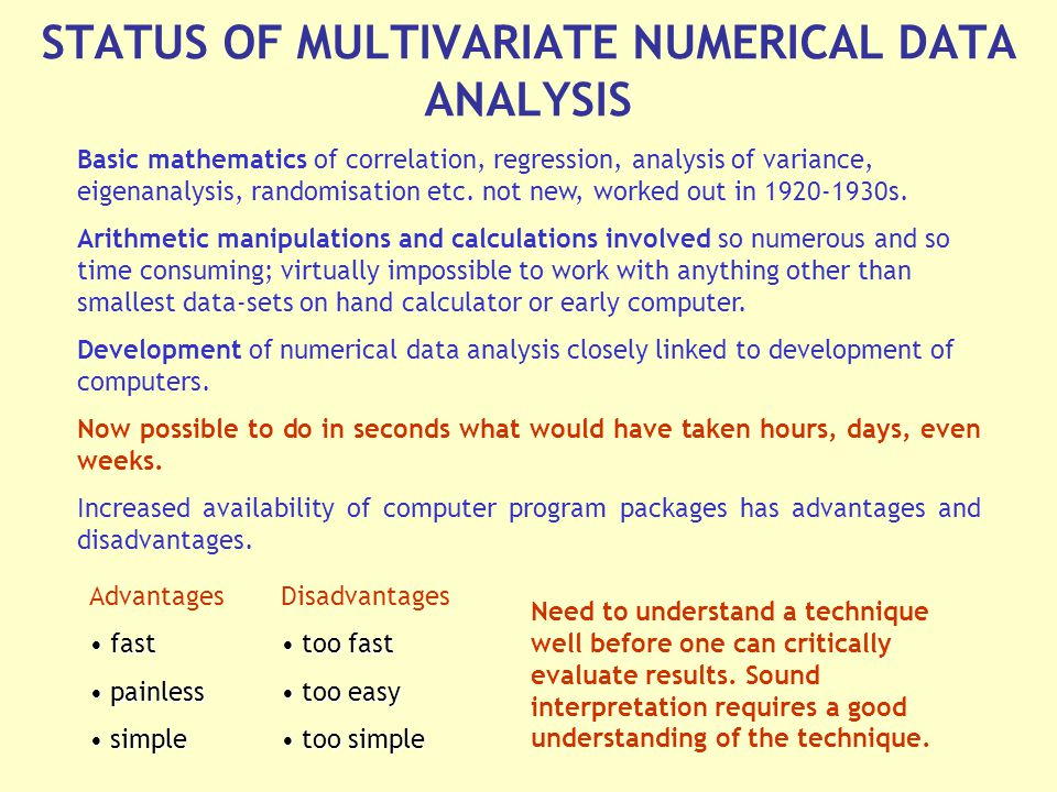 STATUS OF MULTIVARIATE NUMERICAL DATA ANALYSIS Basic mathematics of correlation, regression, analysis of variance, eigenanalysis, randomisation etc.