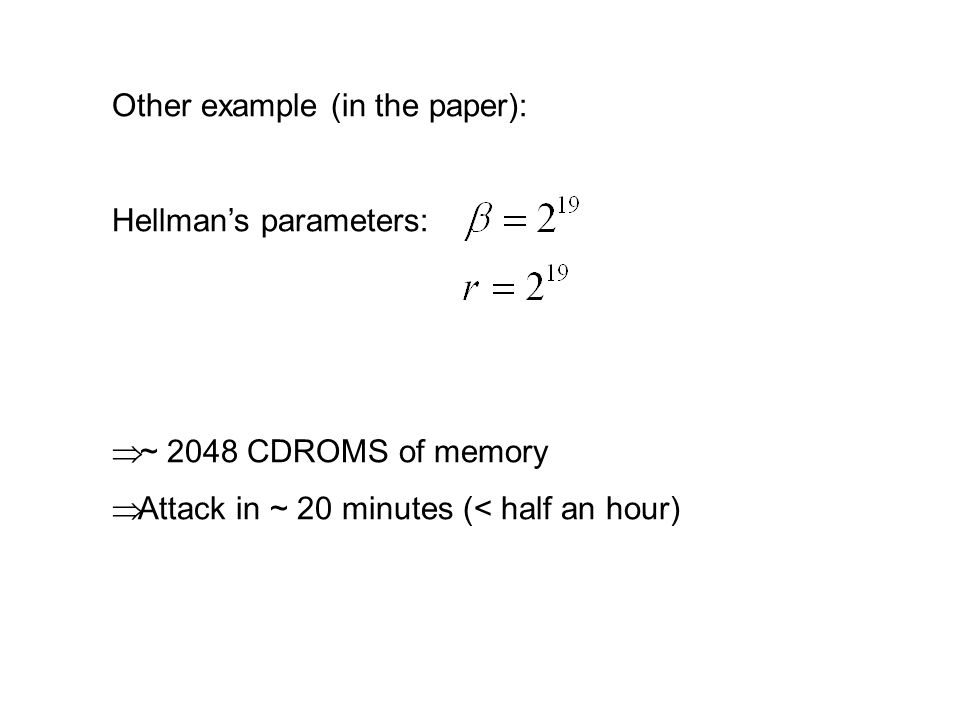 Other example (in the paper): Hellman's parameters:  ~ 2048 CDROMS of memory  Attack in ~ 20 minutes (< half an hour)