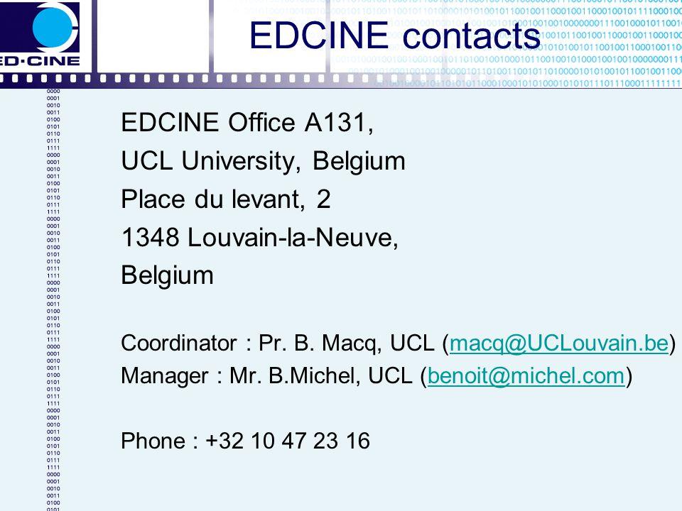 EDCINE contacts EDCINE Office A131, UCL University, Belgium Place du levant, 2 1348 Louvain-la-Neuve, Belgium Coordinator : Pr. B. Macq, UCL (macq@UCL