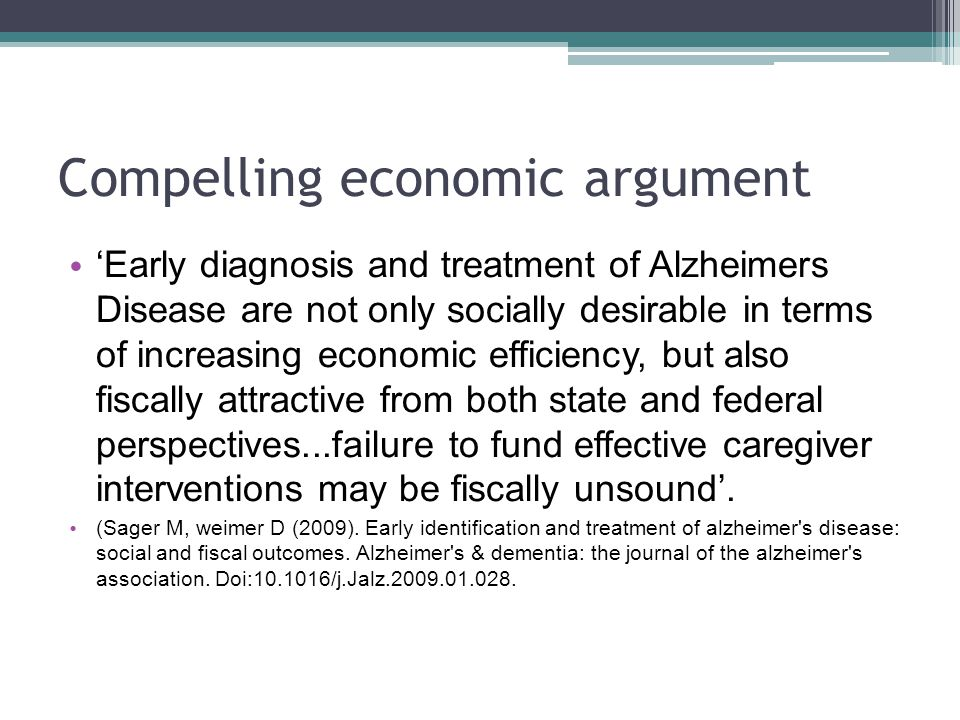 Compelling economic argument 'Early diagnosis and treatment of Alzheimers Disease are not only socially desirable in terms of increasing economic effi